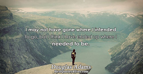 I may not have gone where I intended to go, but I think I have ended