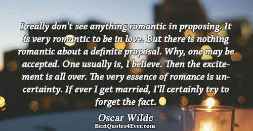 I really don't see anything romantic in proposing. It is very romantic to be in love.