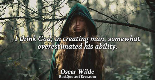I think God, in creating man, somewhat overestimated his ability.. Oscar Wilde Quotes About Humor