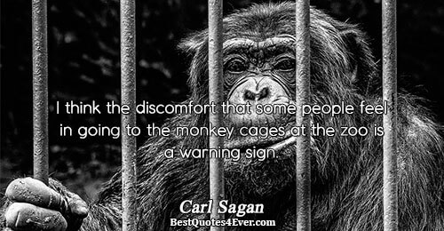 I think the discomfort that some people feel in going to the monkey cages at the