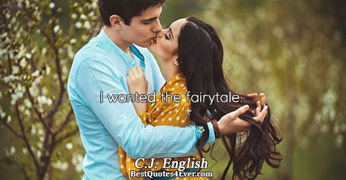 I wanted the fairytale.. C.J. English Marriage Sayings