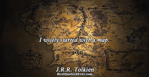 I wisely started with a map.. J.R.R. Tolkien Writing Sayings