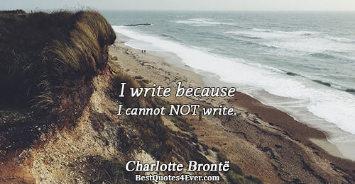 I write because I cannot NOT write.. Charlotte Brontë Writing Messages