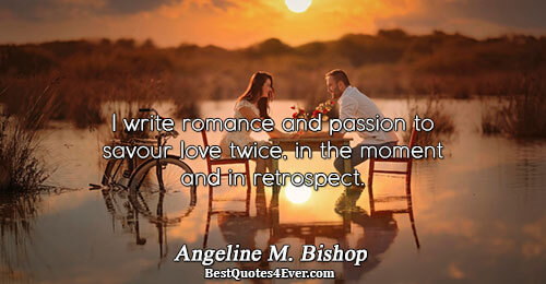 I write romance and passion to savour love twice, in the moment and in retrospect.. Angeline