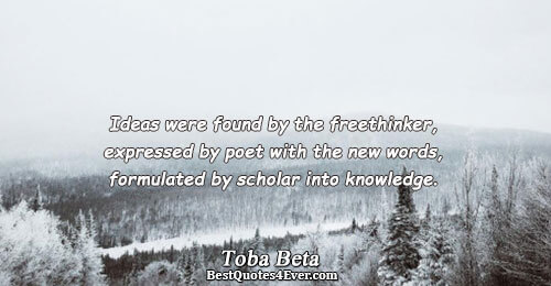 Ideas were found by the freethinker, expressed by poet with the new words, formulated by scholar