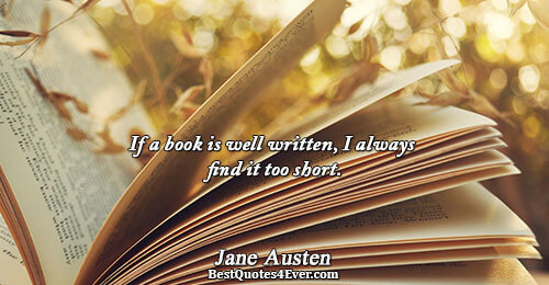 If a book is well written, I always find it too short.. Jane Austen Famous Books