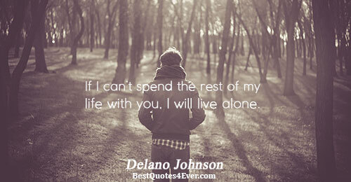 If I can't spend the rest of my life with you, I will live alone.. Delano