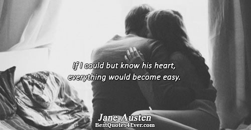 If I could but know his heart, everything would become easy.. Jane Austen Best Love Quotes