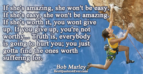 If she's amazing, she won't be easy. If she's easy, she won't be amazing. If she's