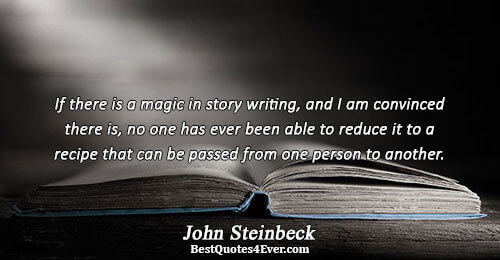 If there is a magic in story writing, and I am convinced there is, no one