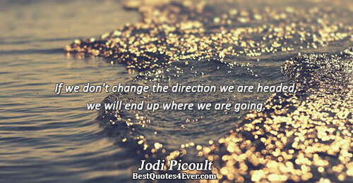 If we don't change the direction we are headed, we will end up where we are
