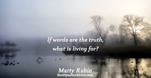 If words are the truth, what is living for?. Marty Rubin Life Quotes