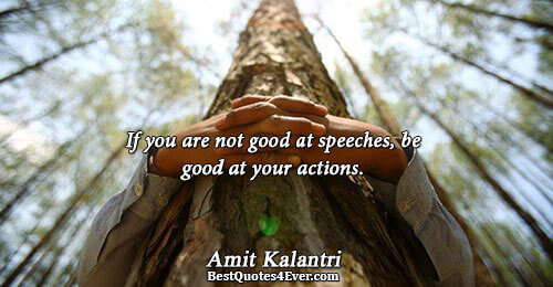 If you are not good at speeches, be good at your actions.. Amit Kalantri Inspirational Quotes