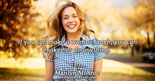 If you can make a woman laugh, you can make her do anything.. Marilyn Monroe Love