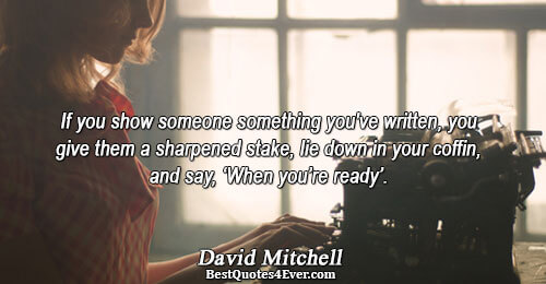 If you show someone something you've written, you give them a sharpened stake, lie down in
