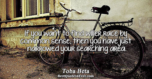 If you want to find wilier race by common sense, then you have just narrowed your