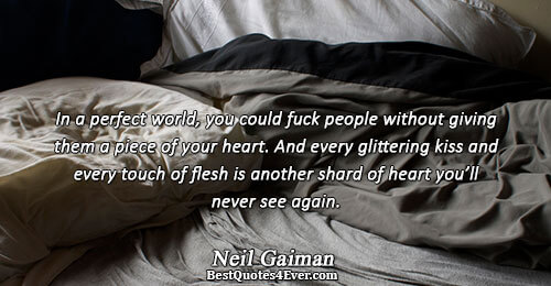 In a perfect world, you could fuck people without giving them a piece of your heart.