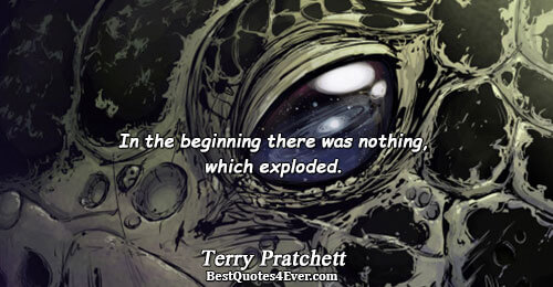In the beginning there was nothing, which exploded.. Terry Pratchett Best Humor Quotes