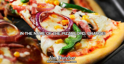 In the name of the Pizza Lord. Charge!. Jim Butcher Humor Sayings