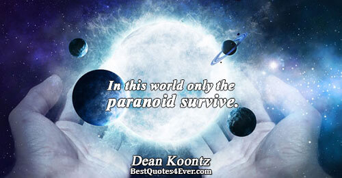 In this world only the paranoid survive.. Dean Koontz Quotes About Funny