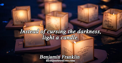Instead of cursing the darkness, light a candle.. Benjamin Franklin Inspirational Messages