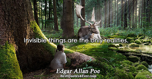 Invisible things are the only realities.. Edgar Allan Poe Quotes About Humor