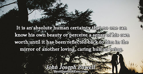 It is an absolute human certainty that no one can know his own beauty or perceive