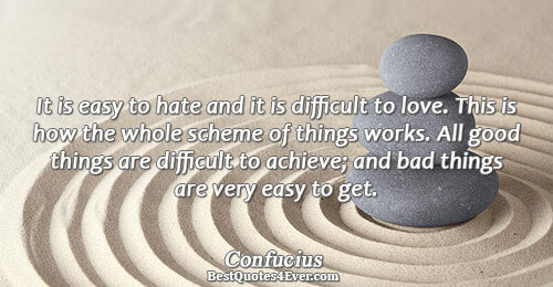 It is easy to hate and it is difficult to love. This is how the whole