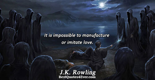 It is impossible to manufacture or imitate love.. J.K. Rowling Best Love Quotes