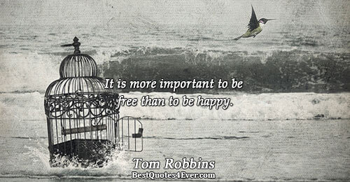 It is more important to be free than to be happy.. Tom Robbins Quotes About Happiness