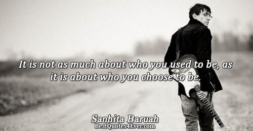 It is not as much about who you used to be, as it is about who