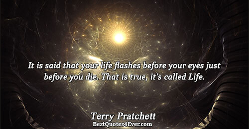 It is said that your life flashes before your eyes just before you die. That is