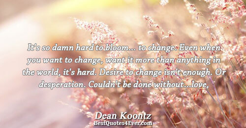 It's so damn hard to bloom... to change. Even when you want to change, want it
