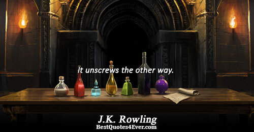 It unscrews the other way.. J.K. Rowling Humor Messages