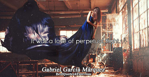 It was a love of perpetual flight.. Gabriel García Márquez Quotes About Love