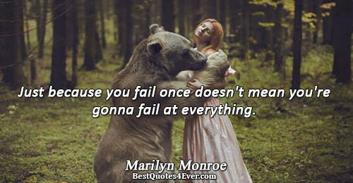 Just because you fail once doesn't mean you're gonna fail at everything.. Marilyn Monroe Quotes About