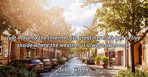 Just move to the Internet, its great here. We get to live inside where the weather