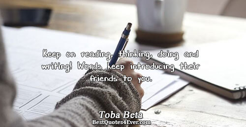 Keep on reading, thinking, doing and writing! Words keep introducing their friends to you.. Toba Beta