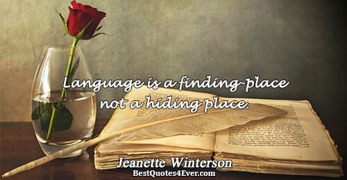 Language is a finding-place not a hiding place.. Jeanette Winterson Writing Sayings