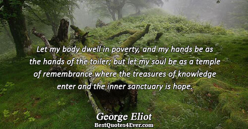 Let my body dwell in poverty, and my hands be as the hands of the toiler;