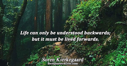 Life can only be understood backwards; but it must be lived forwards.. Soren Kierkegaard Quotes About