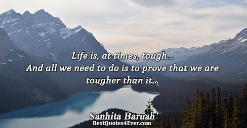 Life is, at times, tough... And all we need to do is to prove that we