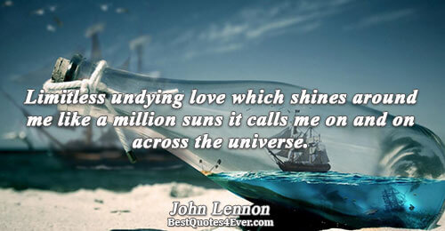 Limitless undying love which shines around me like a million suns it calls me on and