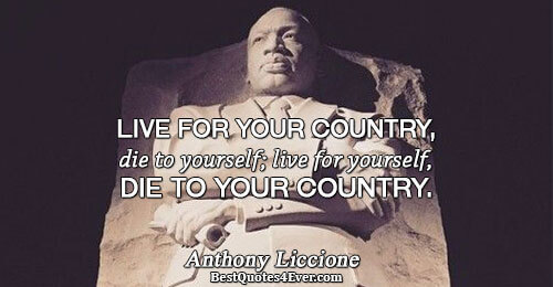 Live for your country, die to yourself; live for yourself, die to your country.. Anthony Liccione