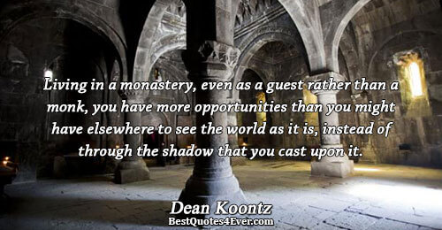 Living in a monastery, even as a guest rather than a monk, you have more opportunities