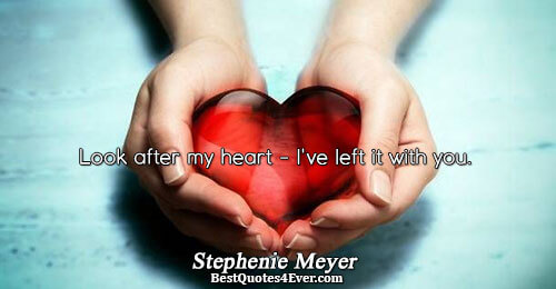 Look after my heart - I've left it with you.. Stephenie Meyer Bella Quotes