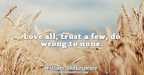 Love all, trust a few, do wrong to none.. William Shakespeare Quotes About Do Wrong