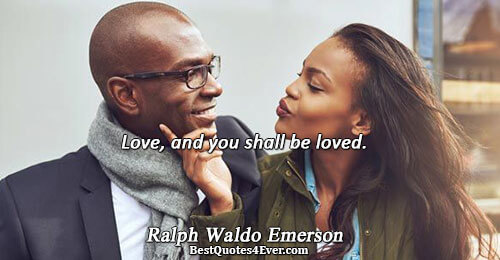 Love, and you shall be loved.. Ralph Waldo Emerson Quotes About Love
