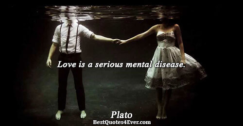 Love is a serious mental disease.. Plato Famous Love Quotes