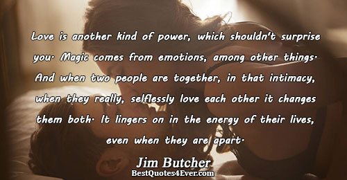 Love is another kind of power, which shouldn't surprise you. Magic comes from emotions, among other